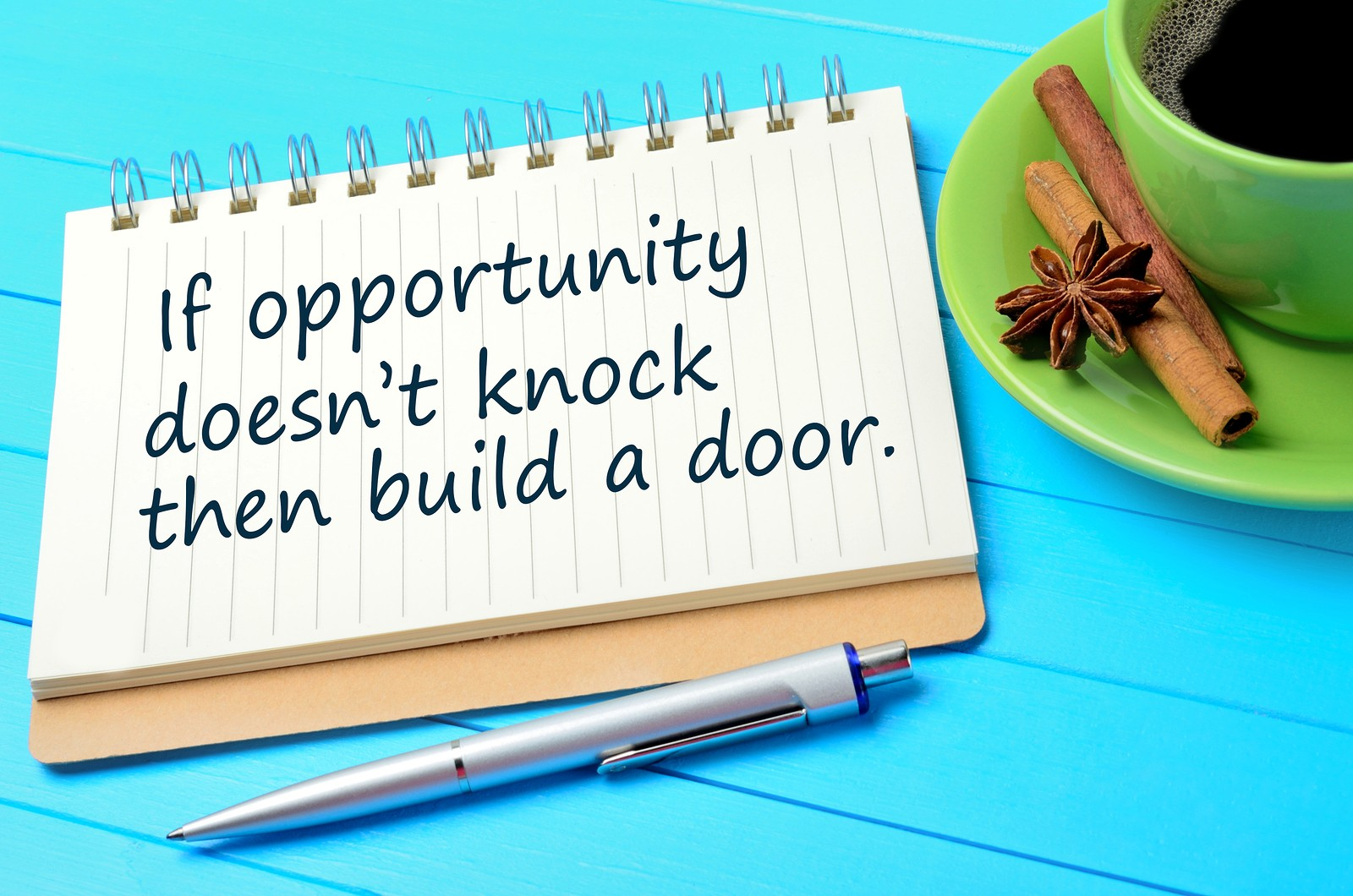 if opportunity doesn't knock then build a door